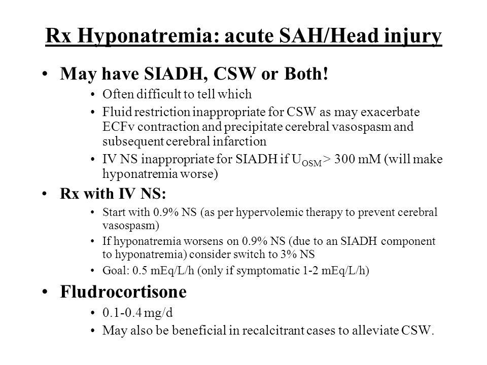 Rx Hyponatremia: acute SAH/Head injury