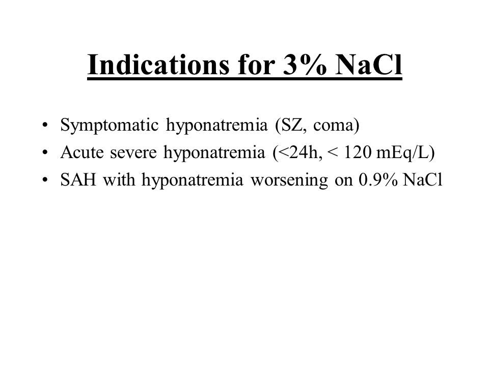 Indications for 3% NaCl Symptomatic hyponatremia (SZ, coma)