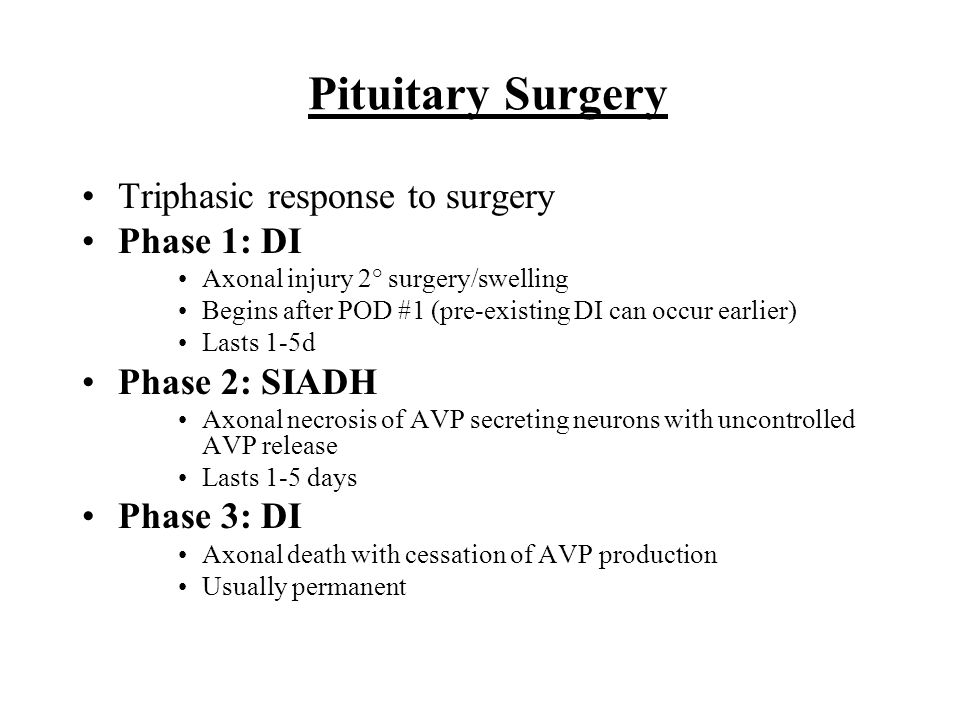 Pituitary Surgery Triphasic response to surgery Phase 1: DI