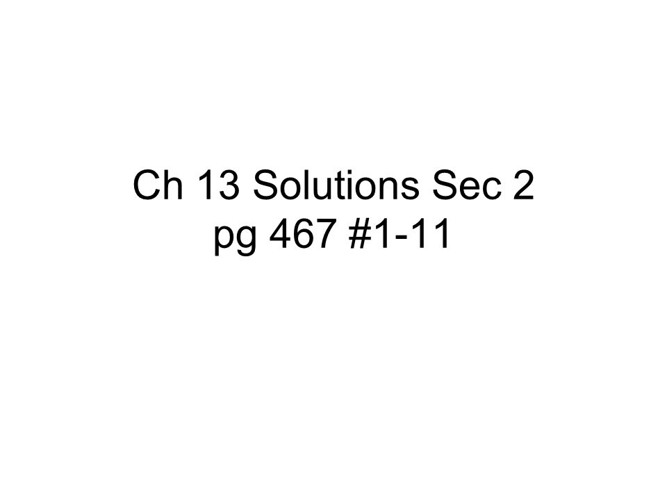 Ch 13 Solutions Sec 2 pg 467 #1-11