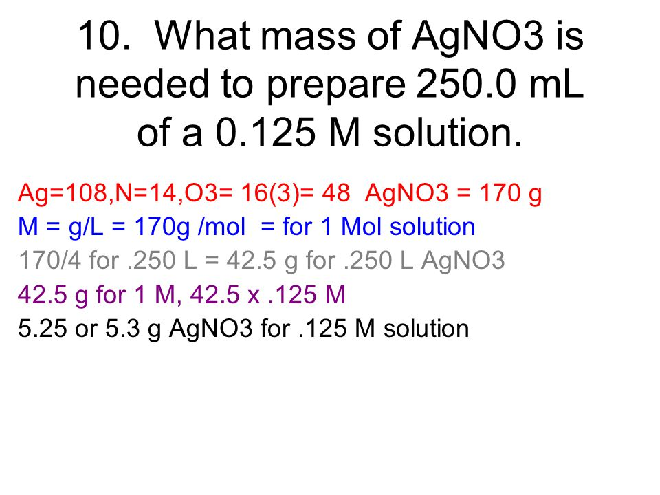 10. What mass of AgNO3 is needed to prepare 250. 0 mL of a 0