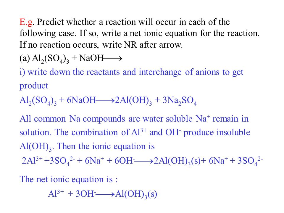 E.g. Predict whether a reaction will occur in each of the following case. If so, write a net ionic equation for the reaction. If no reaction occurs, write NR after arrow.