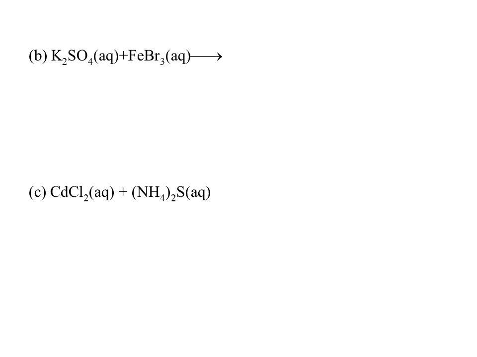 (b) K2SO4(aq)+FeBr3(aq)