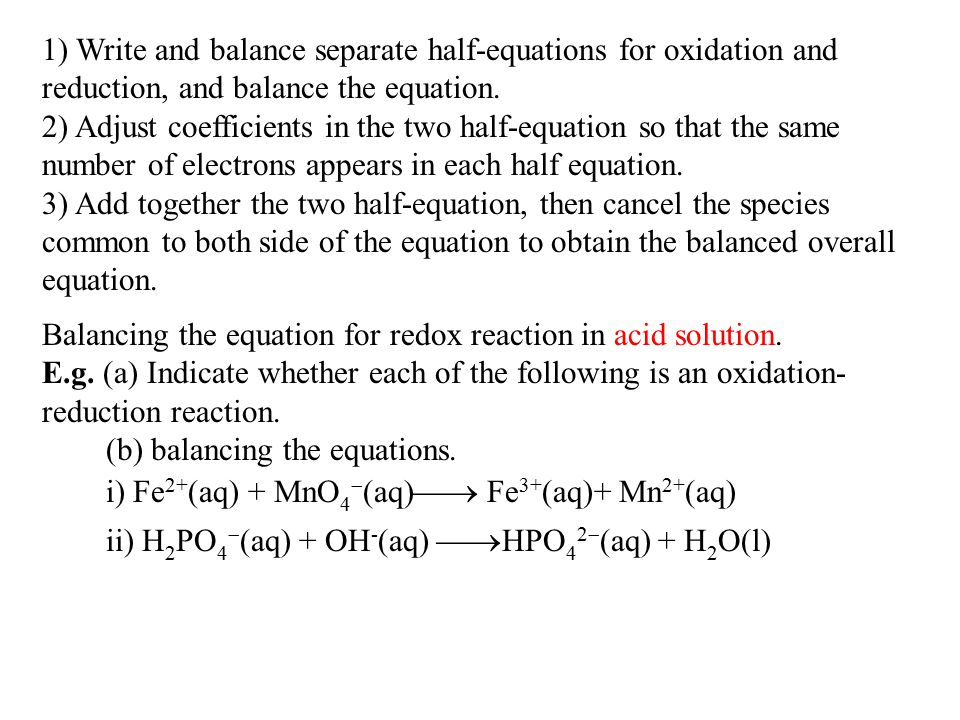 1) Write and balance separate half-equations for oxidation and reduction, and balance the equation.