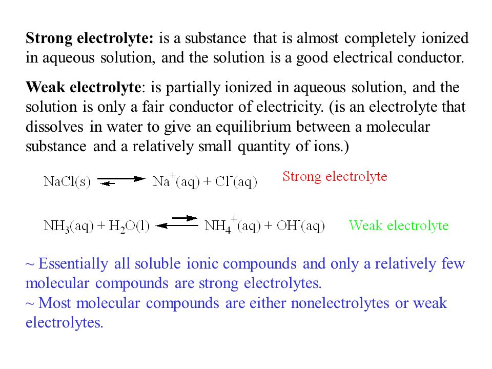 Strong electrolyte: is a substance that is almost completely ionized in aqueous solution, and the solution is a good electrical conductor.