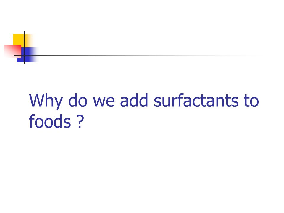 Why do we add surfactants to foods
