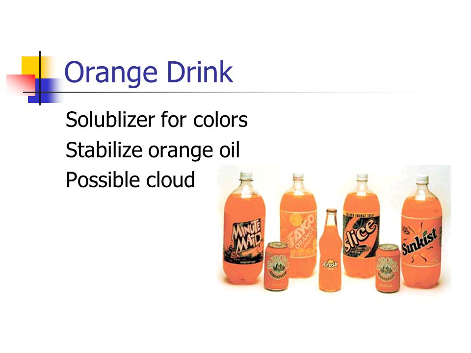 Orange Drink Solublizer for colors Stabilize orange oil Possible cloud