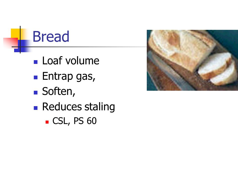 Bread Loaf volume Entrap gas, Soften, Reduces staling CSL, PS 60