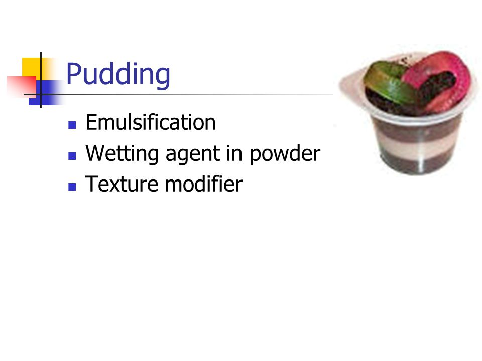 Pudding Emulsification Wetting agent in powder Texture modifier