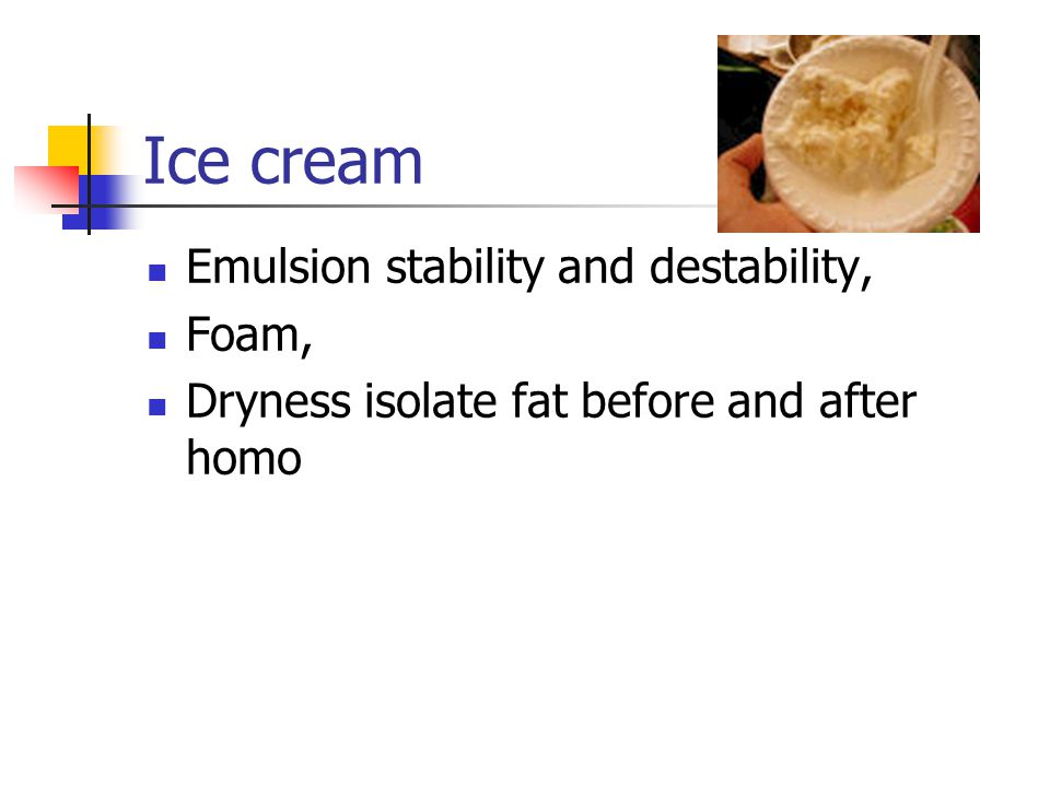 Ice cream Emulsion stability and destability, Foam,