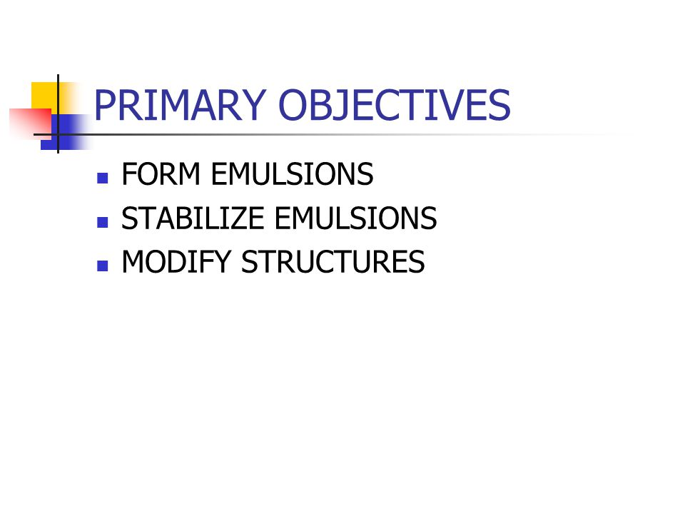 PRIMARY OBJECTIVES FORM EMULSIONS STABILIZE EMULSIONS