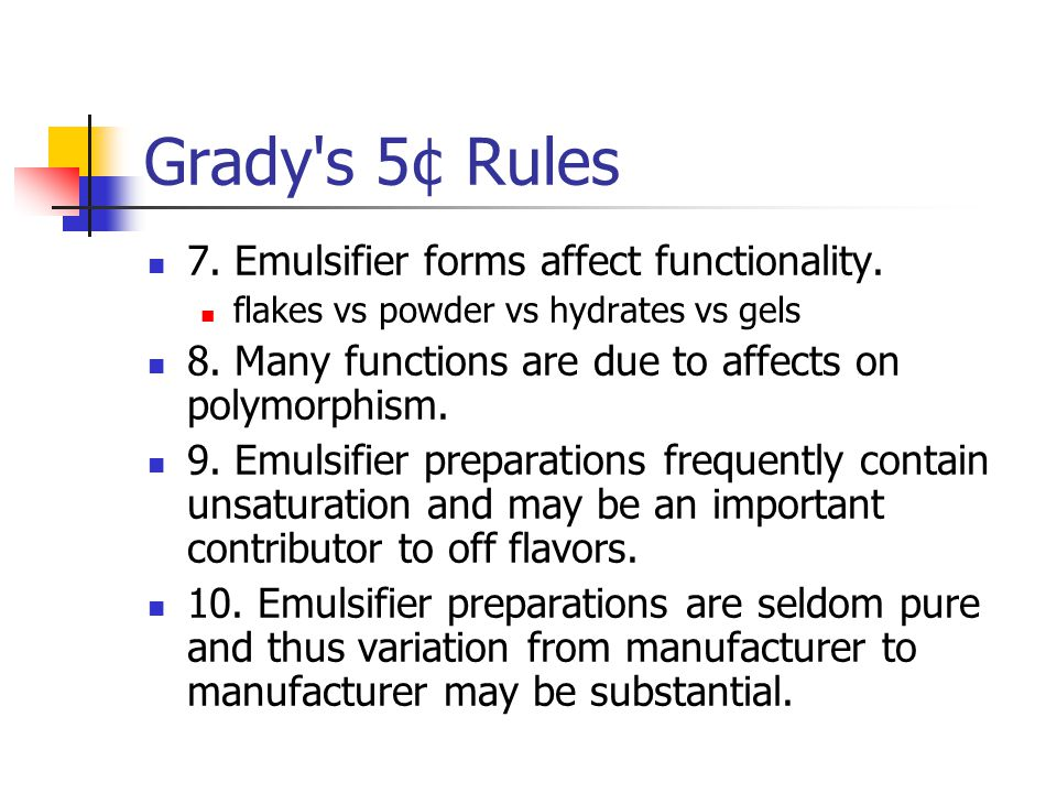 Grady s 5¢ Rules 7. Emulsifier forms affect functionality.