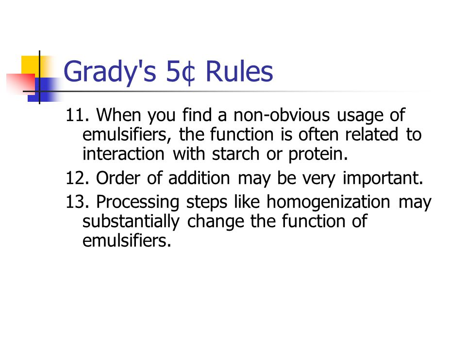 Grady s 5¢ Rules 11. When you find a non-obvious usage of emulsifiers, the function is often related to interaction with starch or protein.