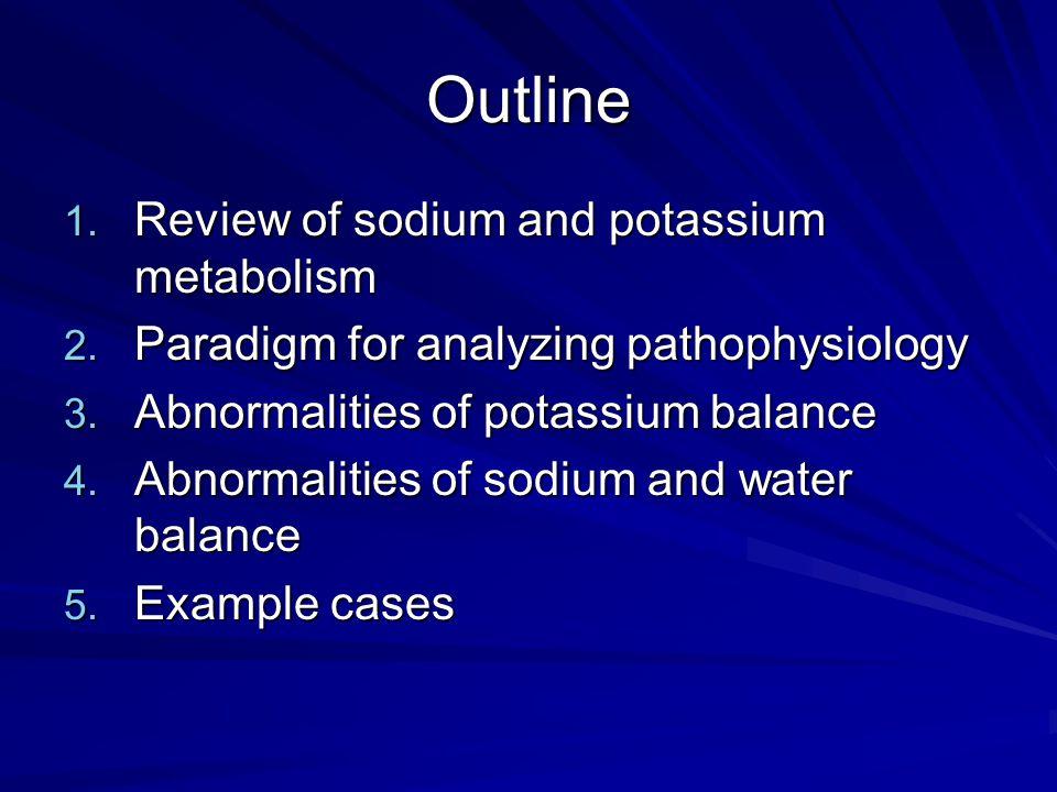 Outline Review of sodium and potassium metabolism