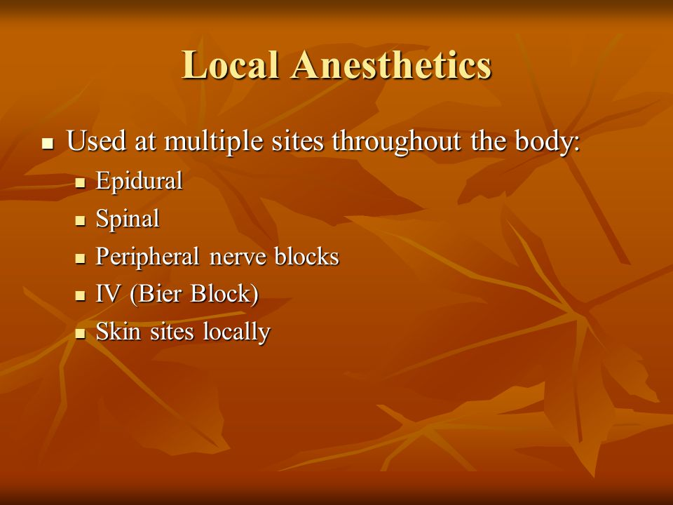 Local Anesthetics Used at multiple sites throughout the body: Epidural