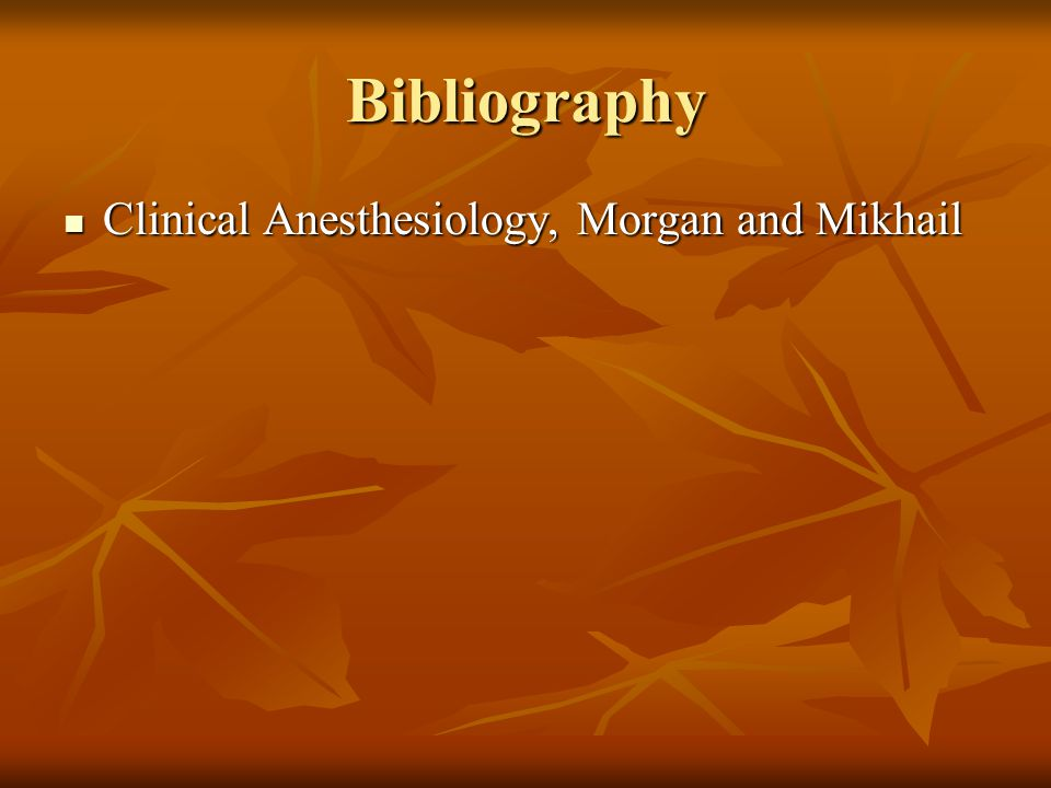 Bibliography Clinical Anesthesiology, Morgan and Mikhail