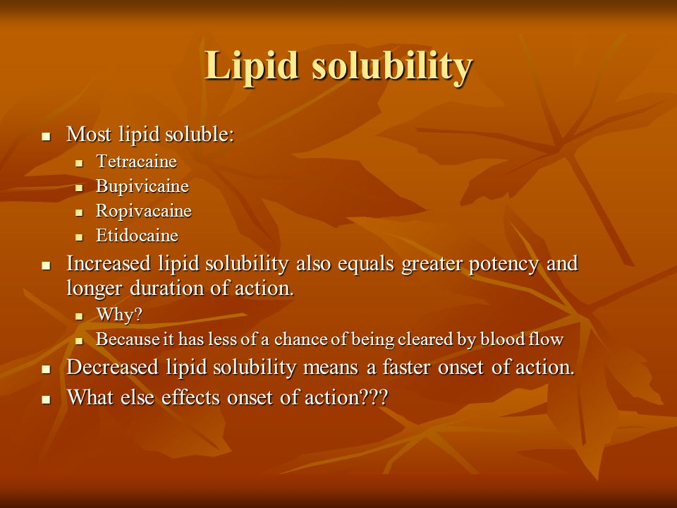 Lipid solubility Most lipid soluble: