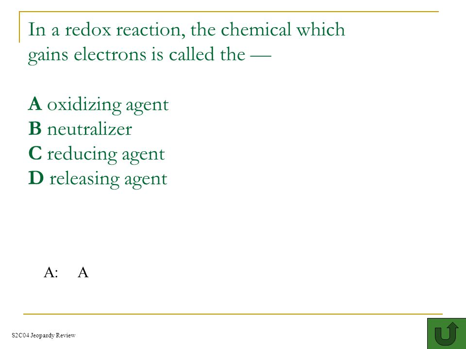 In a redox reaction, the chemical which gains electrons is called the — A oxidizing agent B neutralizer C reducing agent D releasing agent