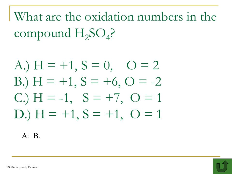 What are the oxidation numbers in the compound H2SO4. A