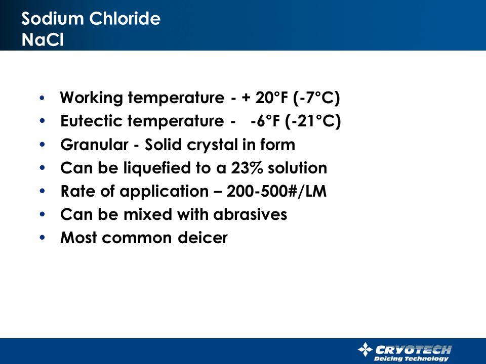 Sodium Chloride NaCl Eutectic temperature - -6°F (-21°C)