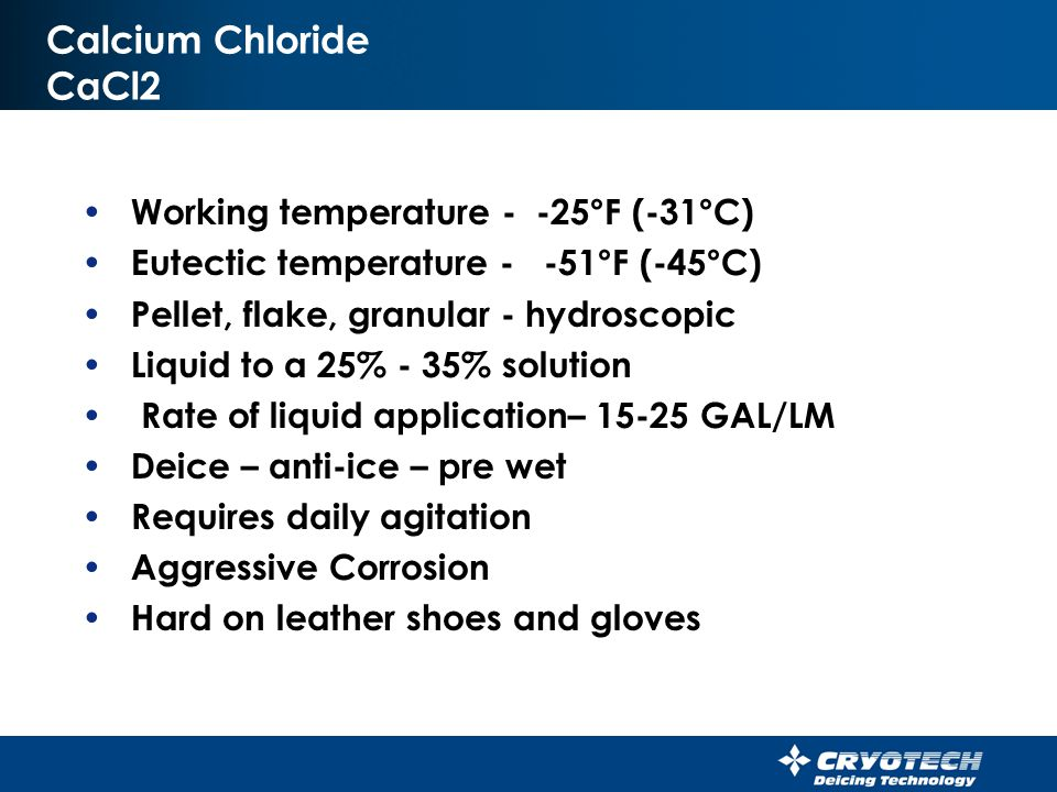 Calcium Chloride CaCl2 Working temperature - -25°F (-31°C)