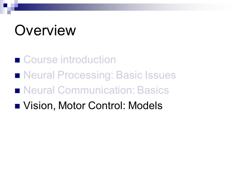 Overview Course introduction Neural Processing: Basic Issues