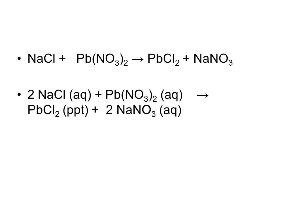 NaCl + Pb(NO3)2 → PbCl2 + NaNO3