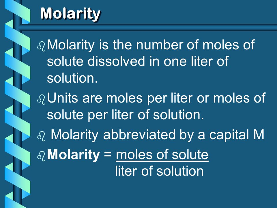 Molarity Molarity is the number of moles of solute dissolved in one liter of solution.