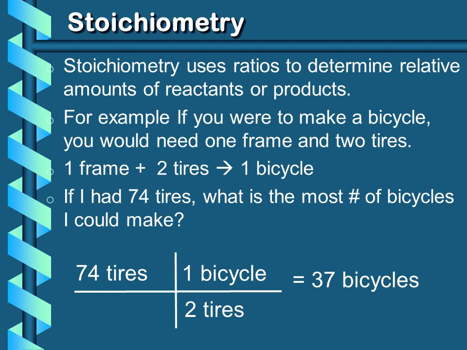 Stoichiometry 74 tires 1 bicycle = 37 bicycles 2 tires