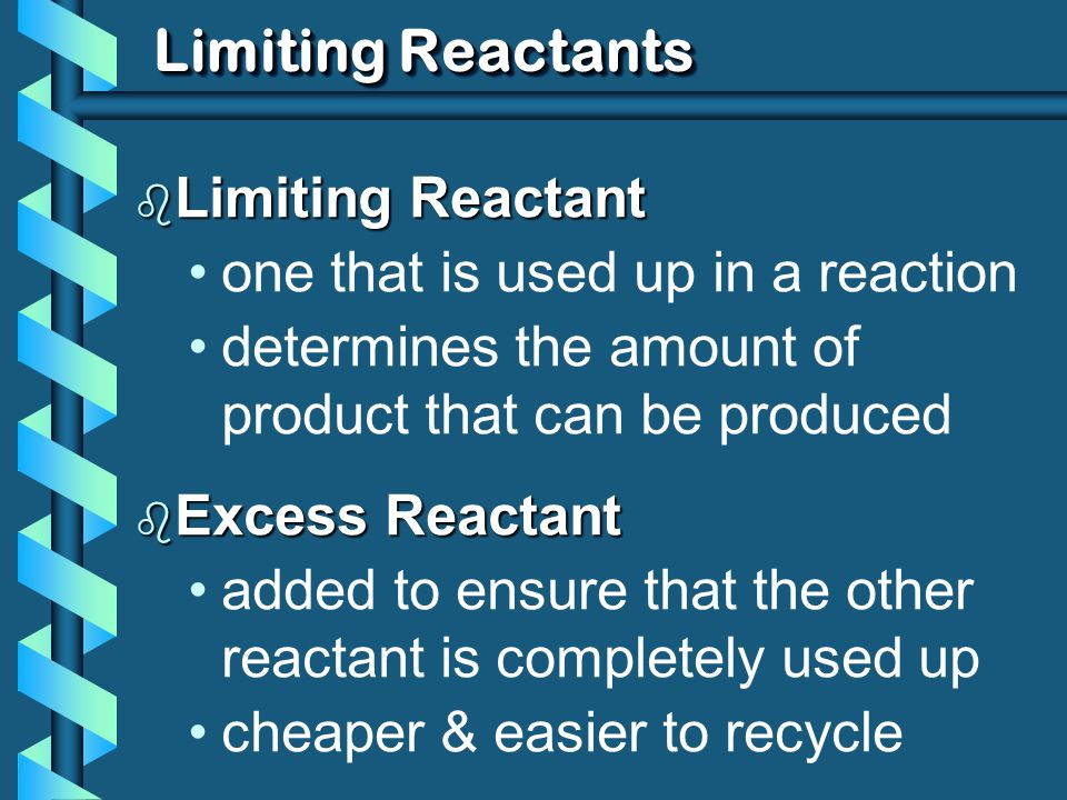 Limiting Reactants Limiting Reactant one that is used up in a reaction