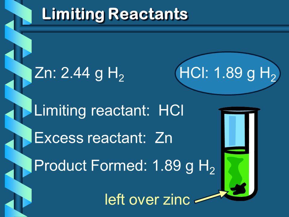 Limiting Reactants Zn: 2.44 g H2 HCl: 1.89 g H2 Limiting reactant: HCl