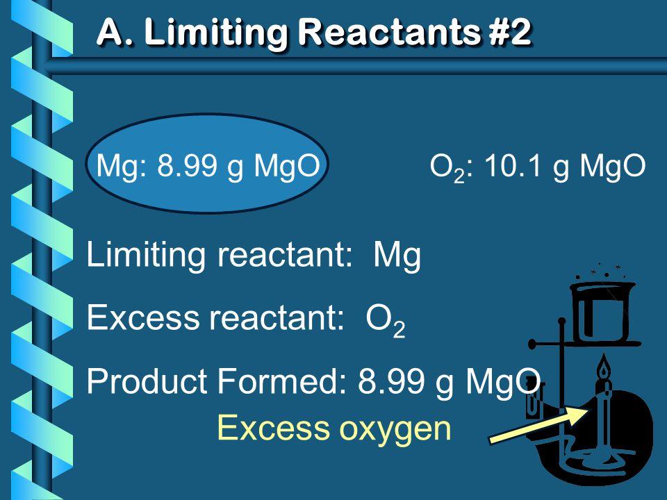 A. Limiting Reactants #2 Limiting reactant: Mg Excess reactant: O2