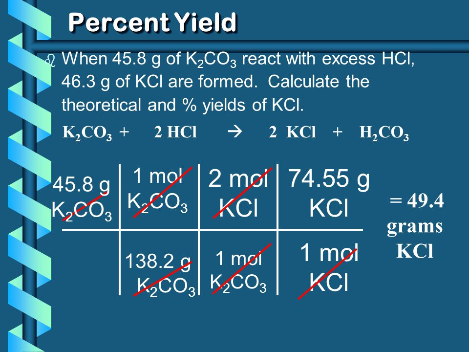 Percent Yield 2 mol KCl 74.55 g KCl 1 mol 1 mol 45.8 g K2CO3 K2CO3