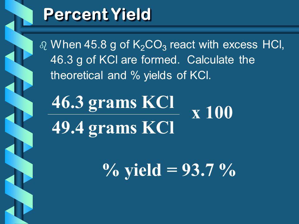 46.3 grams KCl x 100 49.4 grams KCl % yield = 93.7 % Percent Yield