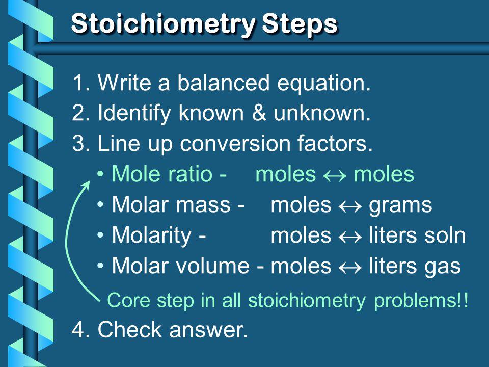 Stoichiometry Steps 1. Write a balanced equation.