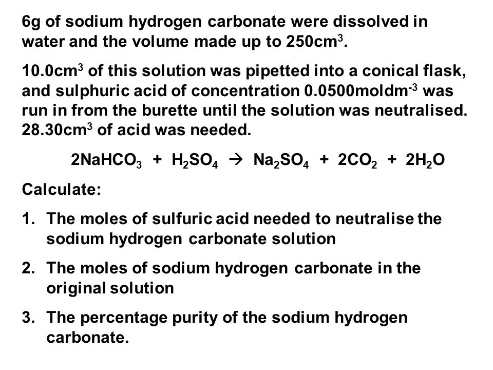 6g of sodium hydrogen carbonate were dissolved in water and the volume made up to 250cm3.
