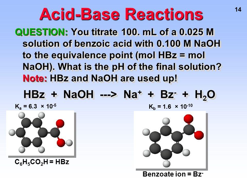HBz + NaOH ---> Na+ + Bz- + H2O