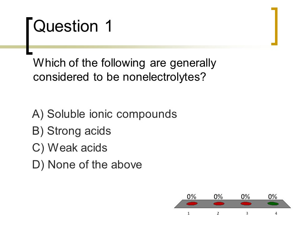 Question 1 Which of the following are generally considered to be nonelectrolytes