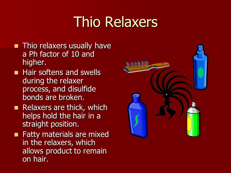 Thio Relaxers Thio relaxers usually have a Ph factor of 10 and higher.