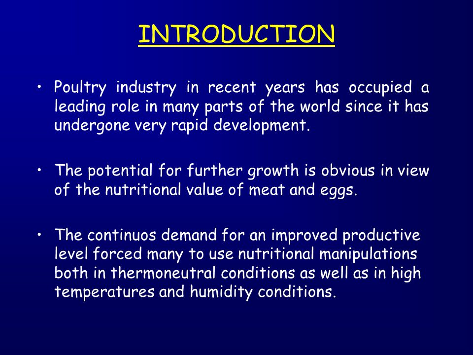 INTRODUCTION Poultry industry in recent years has occupied a leading role in many parts of the world since it has undergone very rapid development.