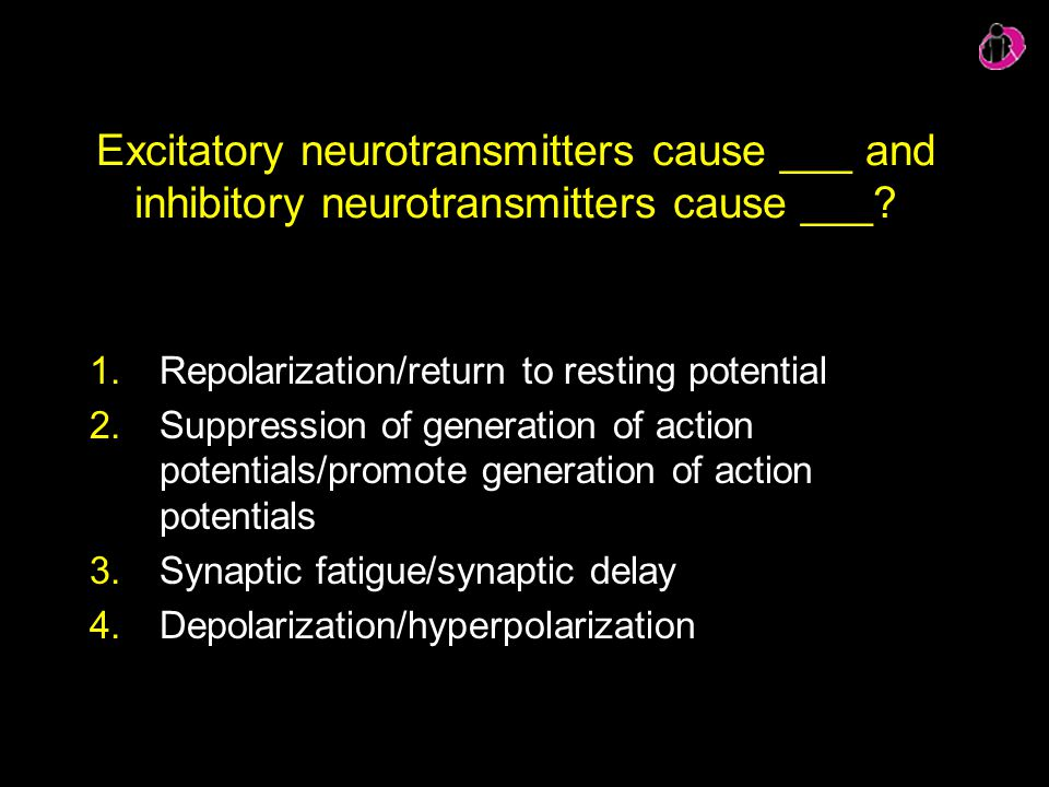 Excitatory neurotransmitters cause ___ and inhibitory neurotransmitters cause ___