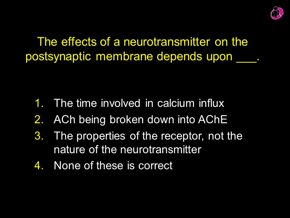The effects of a neurotransmitter on the postsynaptic membrane depends upon ___.
