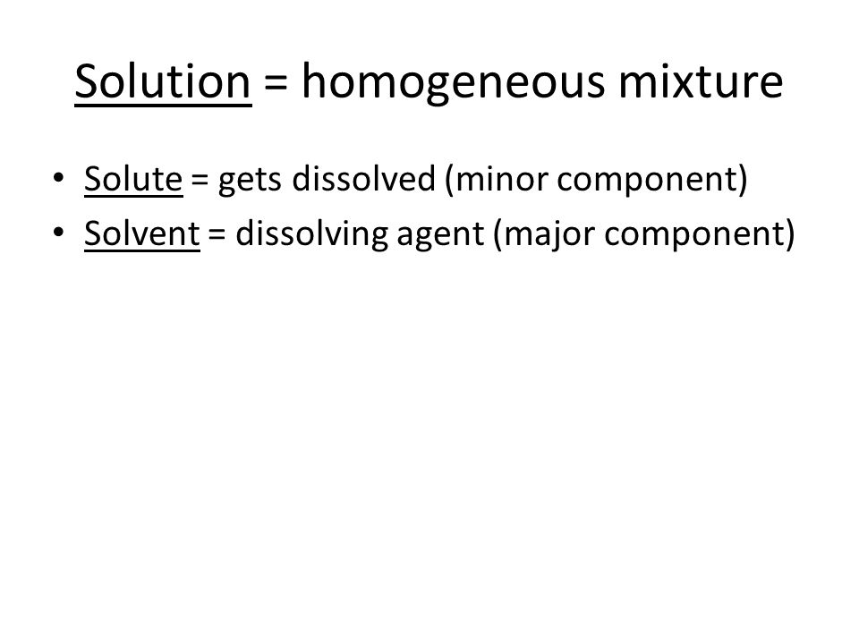 Solution = homogeneous mixture