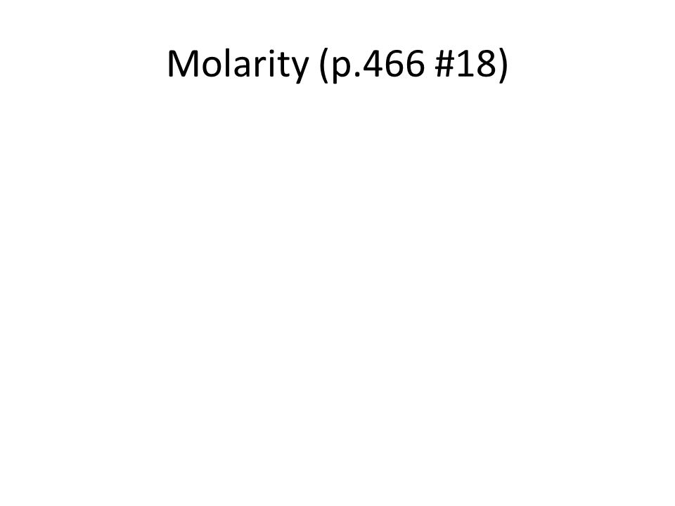 Molarity (p.466 #18)
