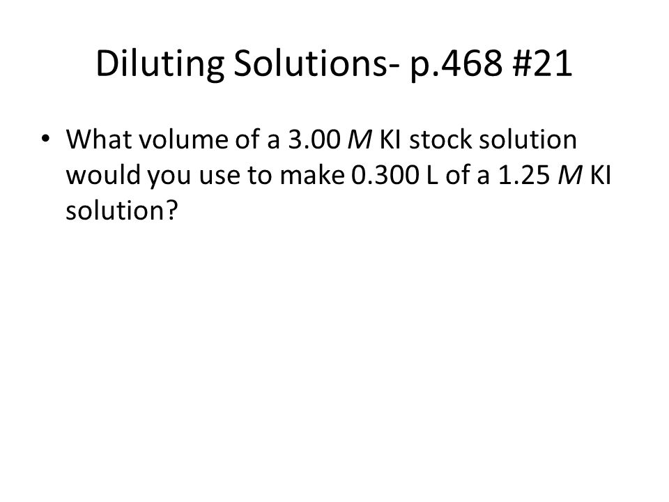 Diluting Solutions- p.468 #21