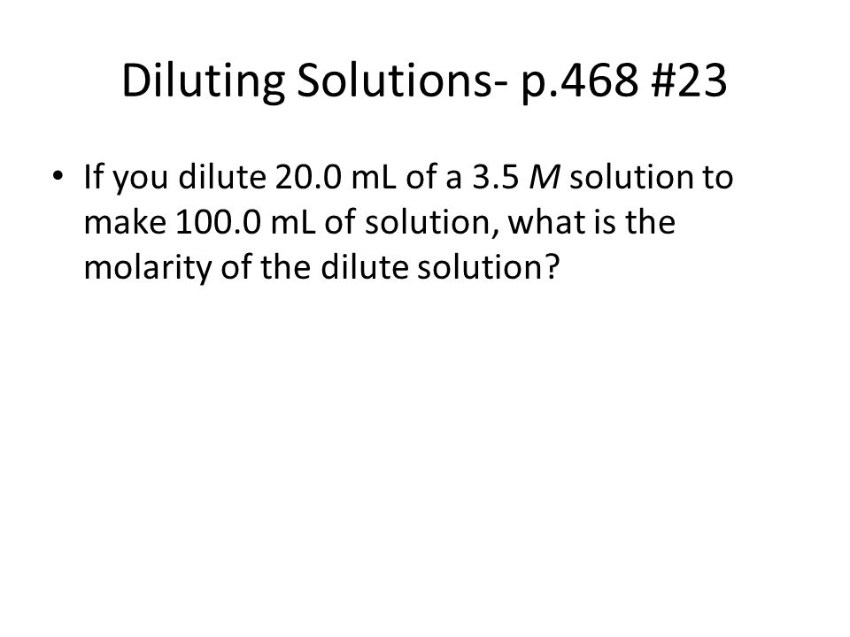 Diluting Solutions- p.468 #23