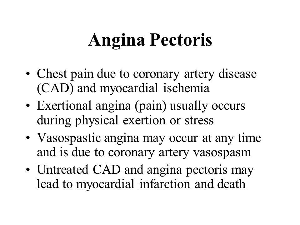 Angina Pectoris Chest pain due to coronary artery disease (CAD) and myocardial ischemia.