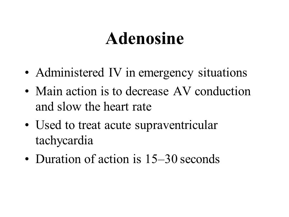 Adenosine Administered IV in emergency situations