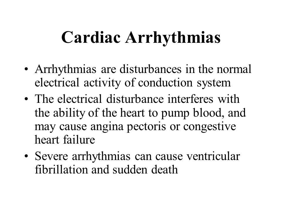 Cardiac Arrhythmias Arrhythmias are disturbances in the normal electrical activity of conduction system.