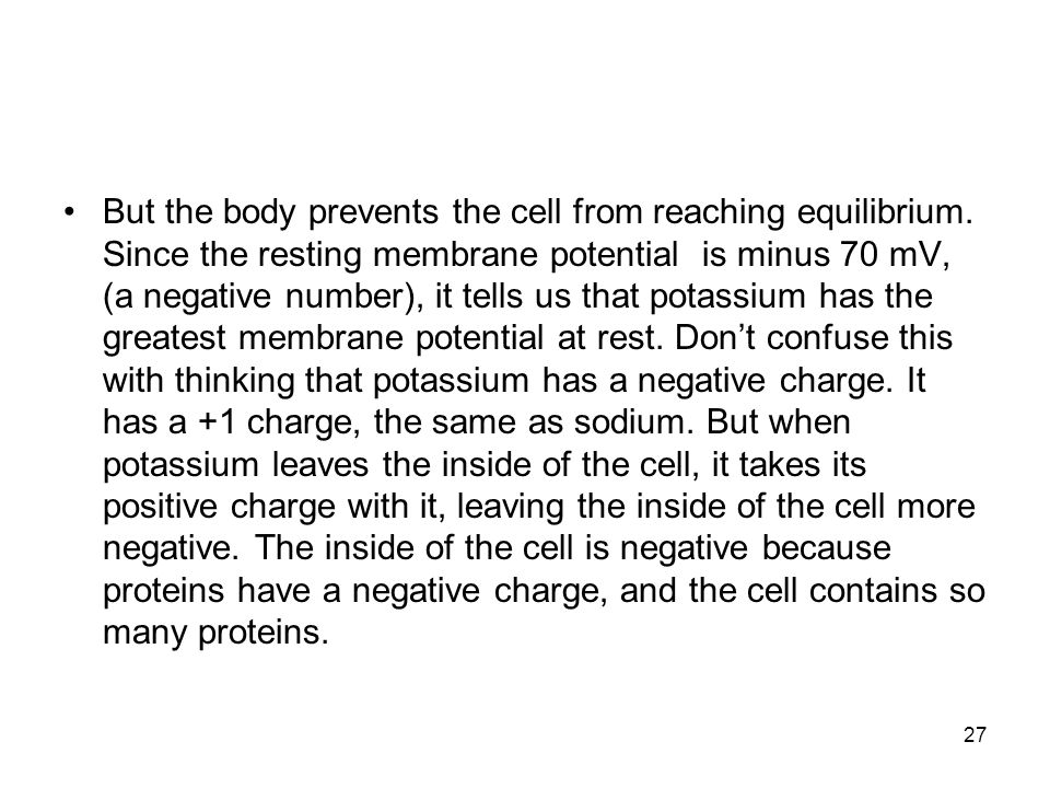 But the body prevents the cell from reaching equilibrium